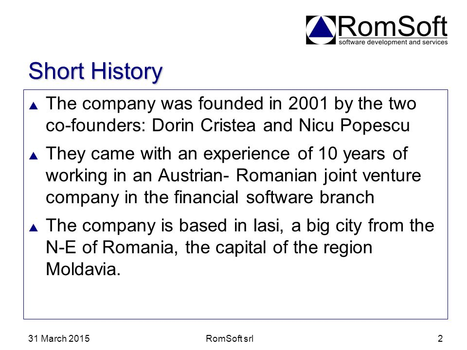 Short History The company was founded in 2001 by the two co-founders: Dorin Cristea and Nicu Popescu.