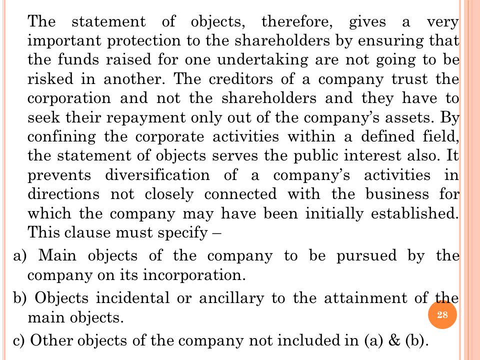The statement of objects, therefore, gives a very important protection to the shareholders by ensuring that the funds raised for one undertaking are not going to be risked in another.