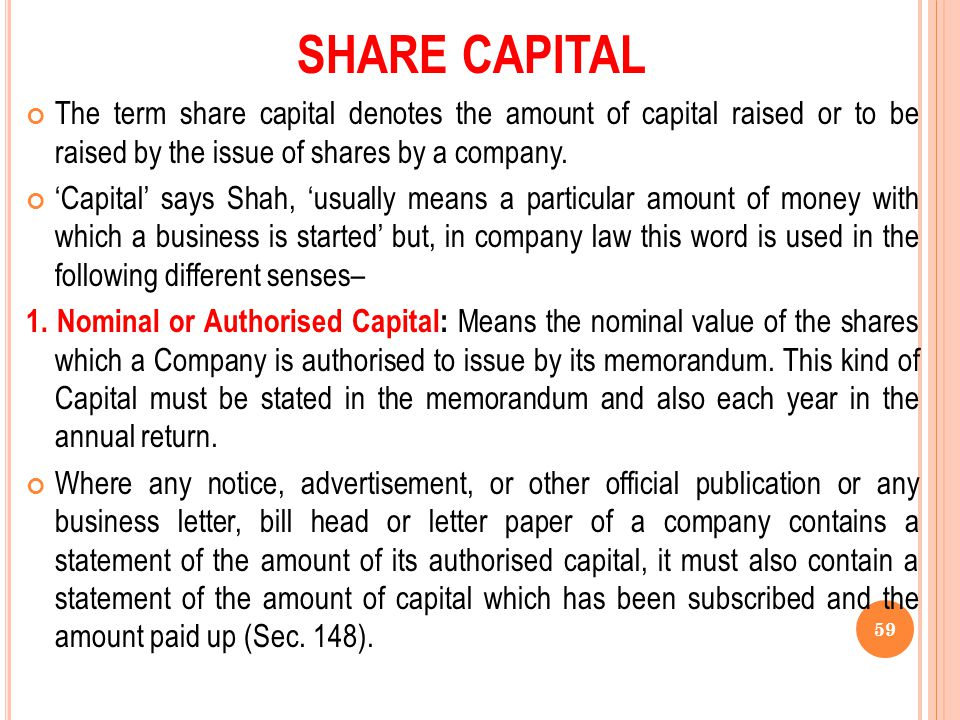 SHARE CAPITAL The term share capital denotes the amount of capital raised or to be raised by the issue of shares by a company.