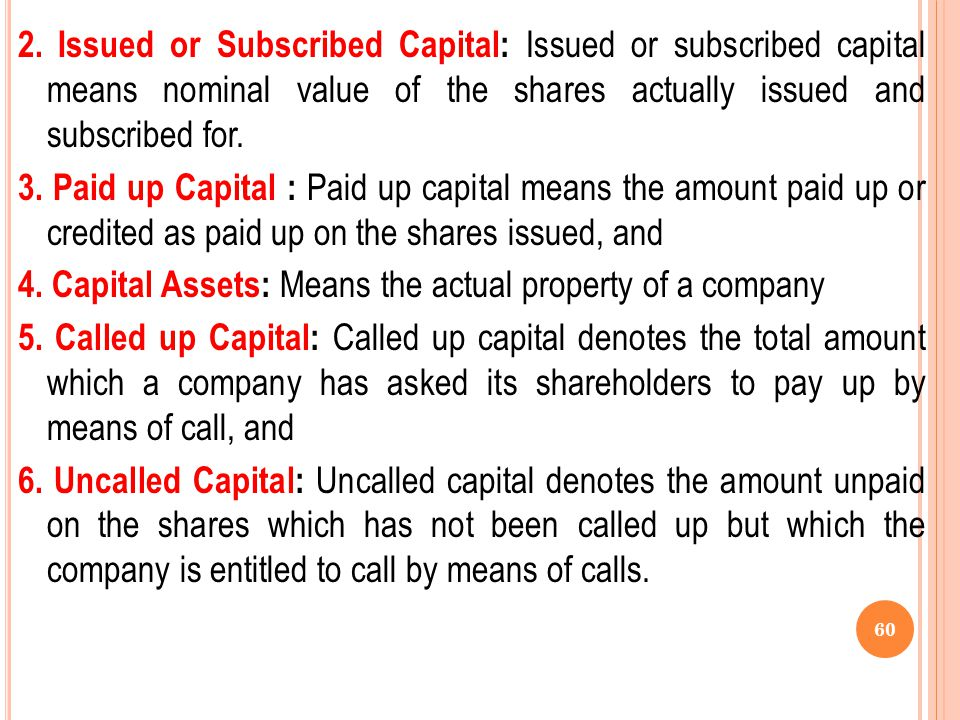 2. Issued or Subscribed Capital: Issued or subscribed capital means nominal value of the shares actually issued and subscribed for.