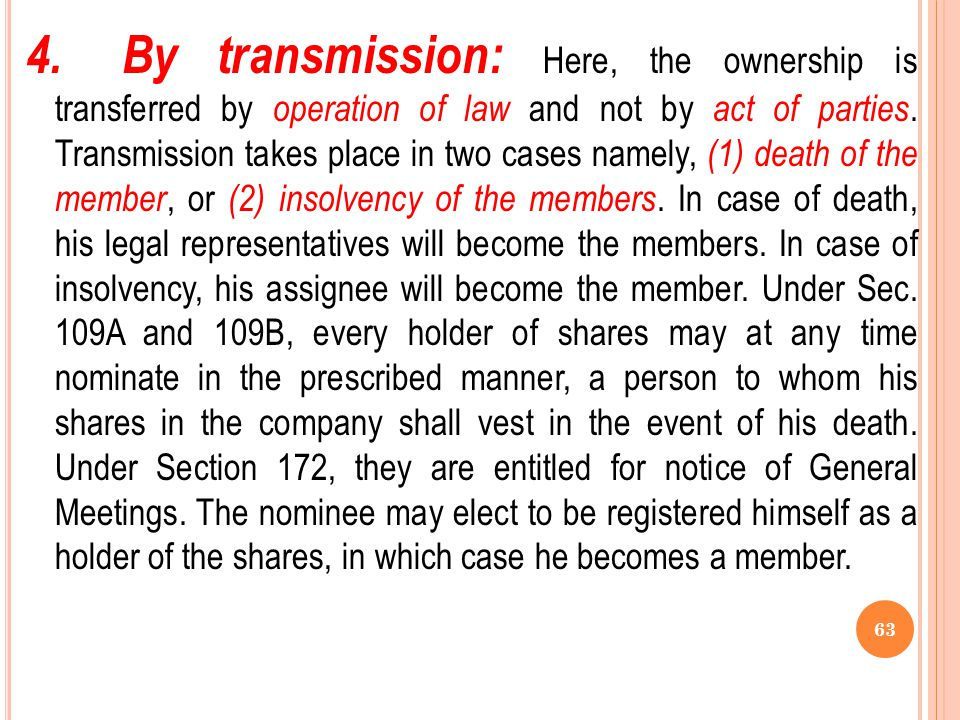 4. By transmission: Here, the ownership is transferred by operation of law and not by act of parties.