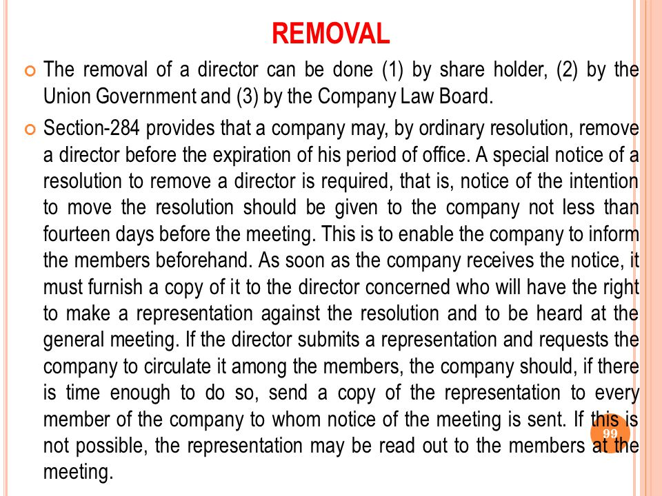 REMOVAL The removal of a director can be done (1) by share holder, (2) by the Union Government and (3) by the Company Law Board.