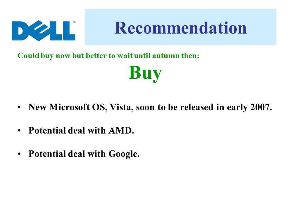 Recommendation Could buy now but better to wait until autumn then: Buy. New Microsoft OS, Vista, soon to be released in early 2007.