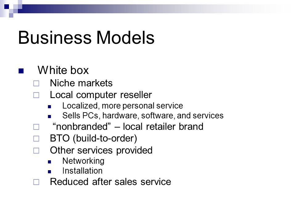 Business Models White box Niche markets Local computer reseller