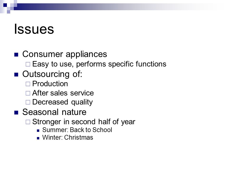Issues Consumer appliances Outsourcing of: Seasonal nature