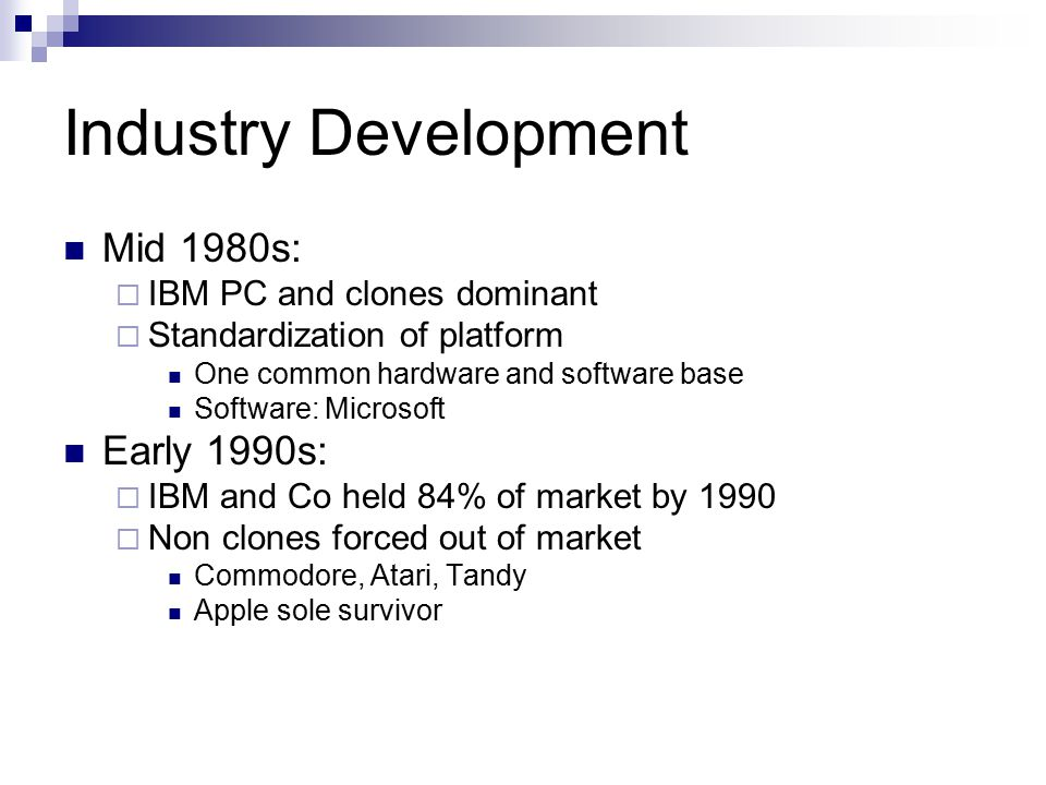 Industry Development Mid 1980s: Early 1990s: