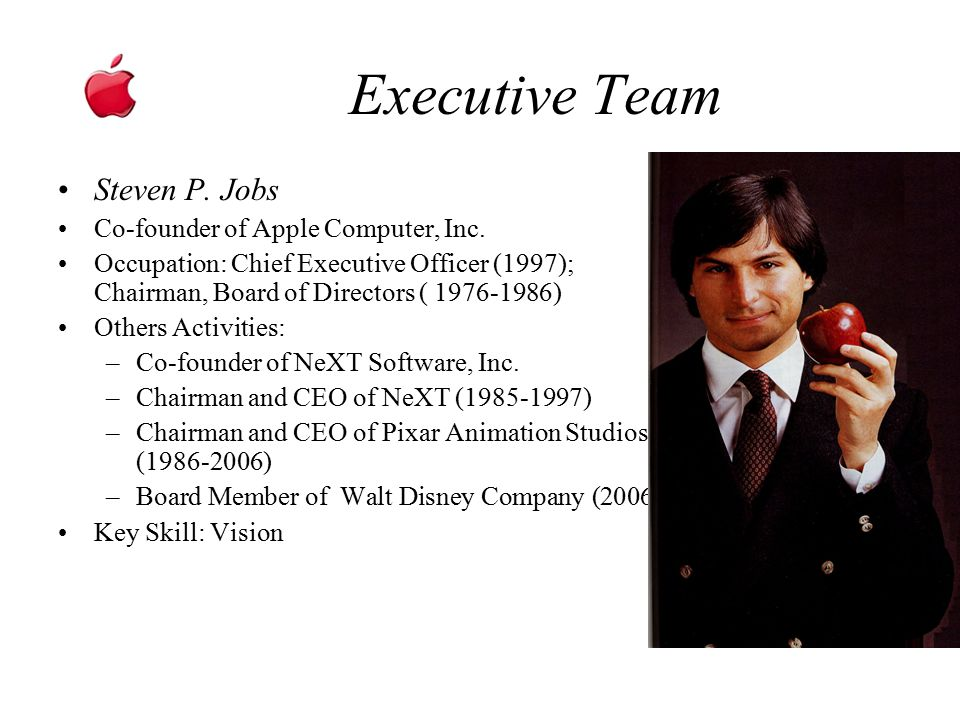 Executive Team Steven P. Jobs Co-founder of Apple Computer, Inc.