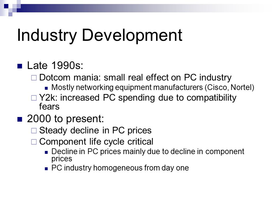Industry Development Late 1990s: 2000 to present: