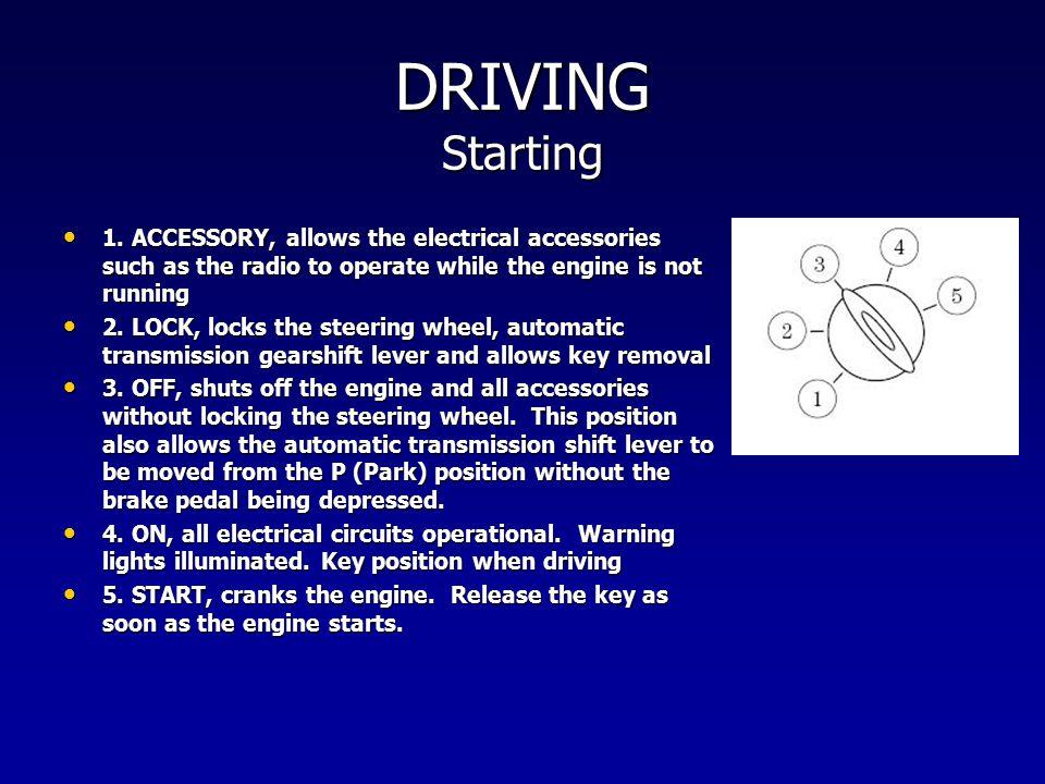 DRIVING Starting 1. ACCESSORY, allows the electrical accessories such as the radio to operate while the engine is not running.