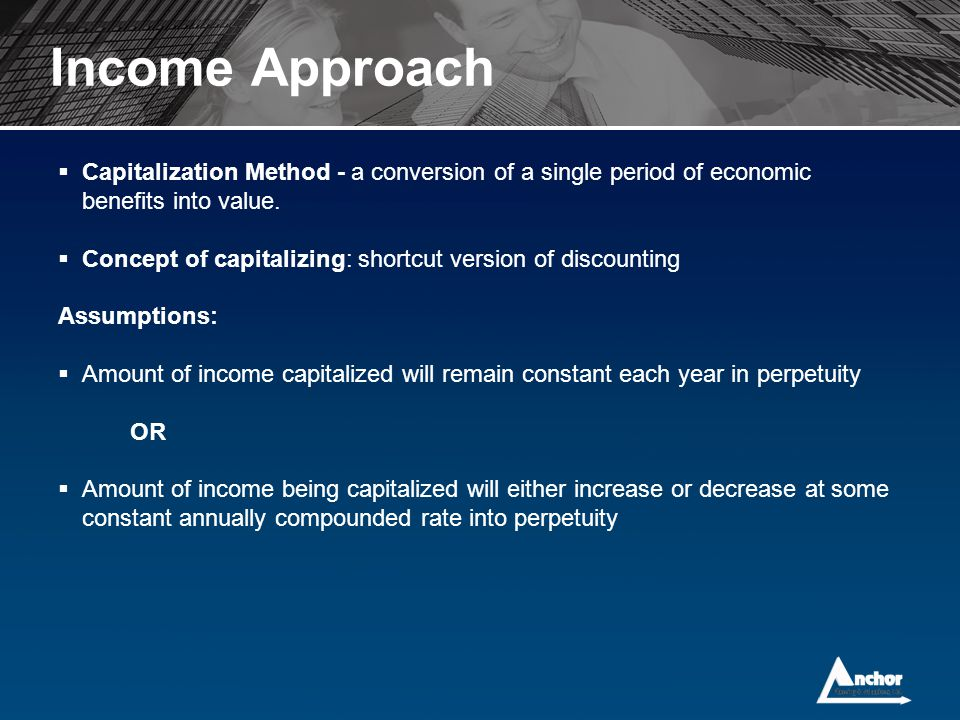 Income Approach Capitalization Method - a conversion of a single period of economic benefits into value.