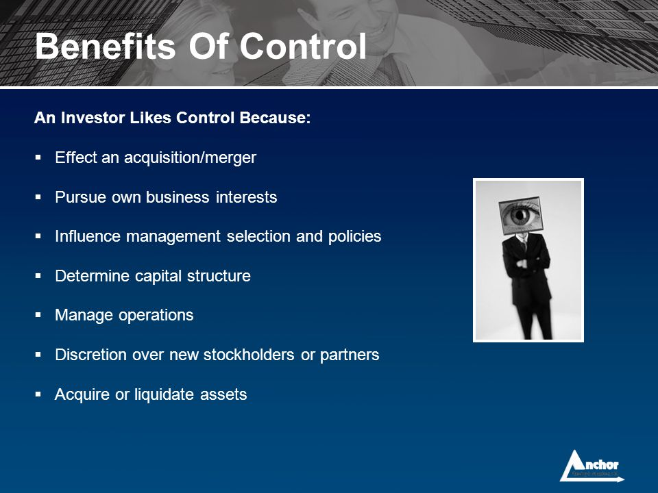 Benefits Of Control An Investor Likes Control Because: