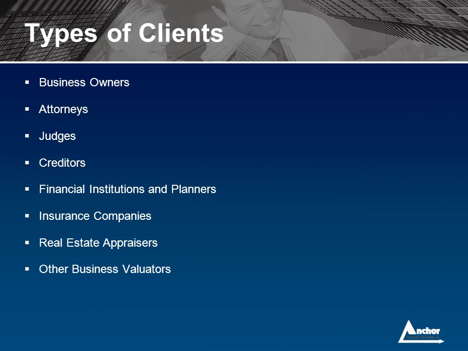 Types of Clients Business Owners Attorneys Judges Creditors