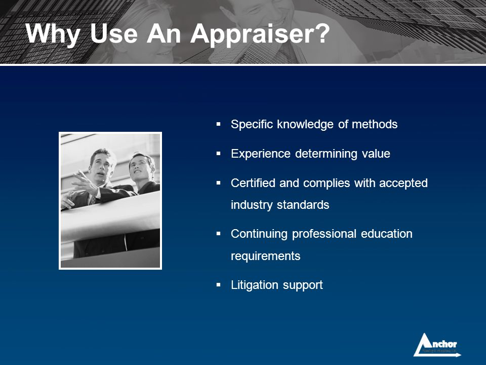 Why Use An Appraiser Specific knowledge of methods