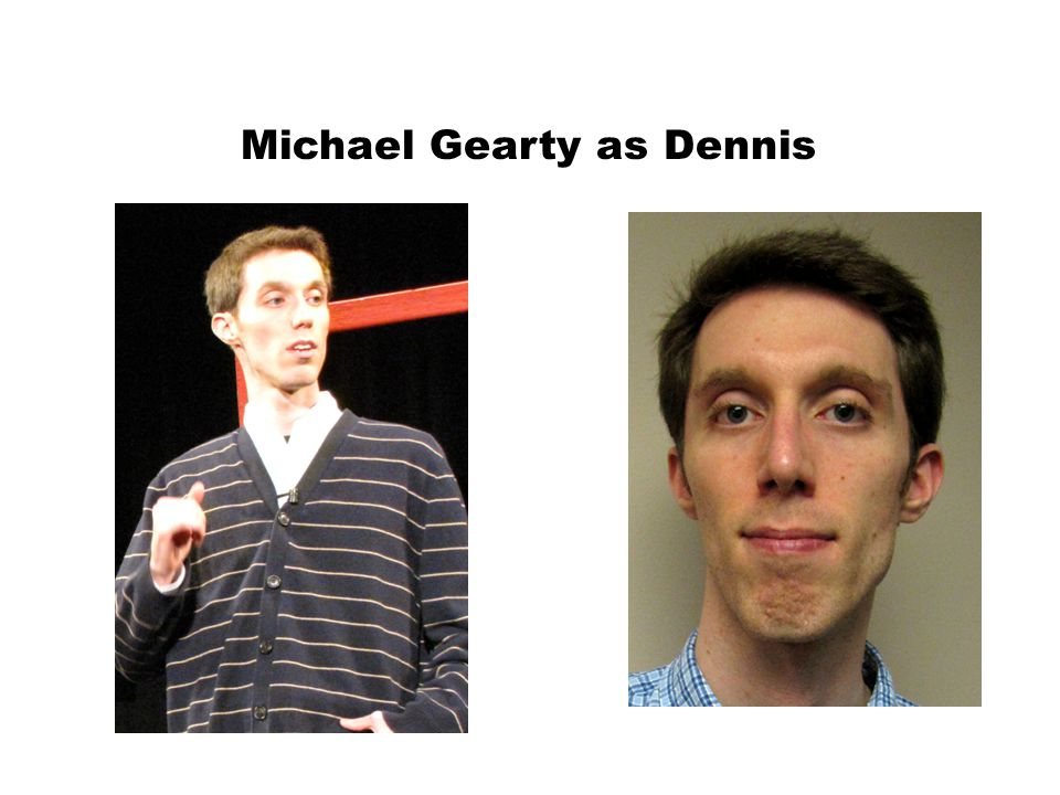 Michael Gearty as Dennis