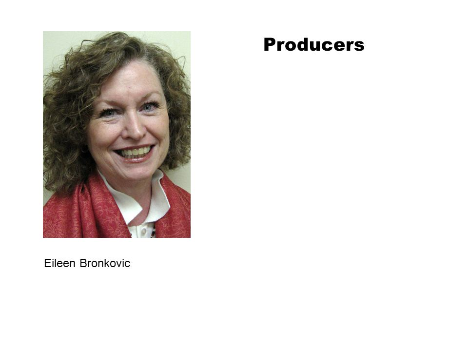 Producers Eileen Bronkovic