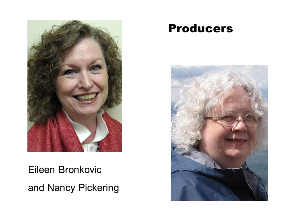 Producers Eileen Bronkovic and Nancy Pickering