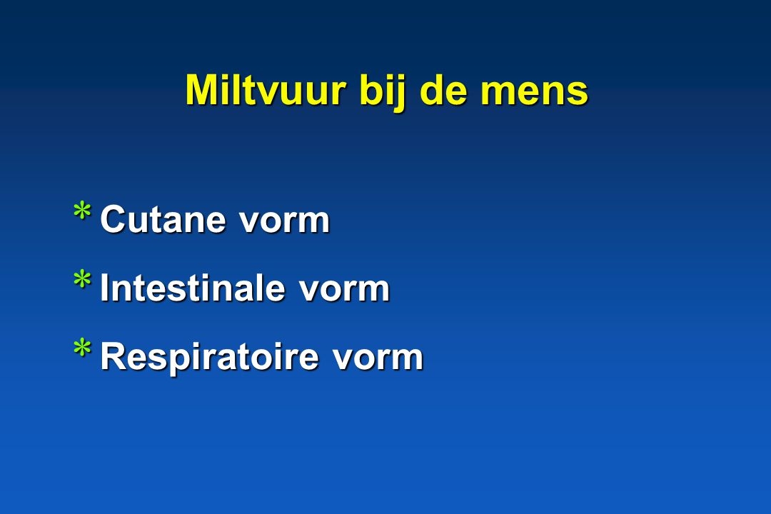 Miltvuur bij de mens Cutane vorm Intestinale vorm Respiratoire vorm
