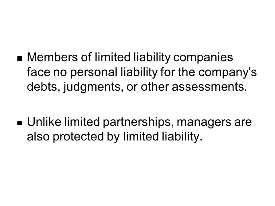 Members of limited liability companies face no personal liability for the company s debts, judgments, or other assessments.