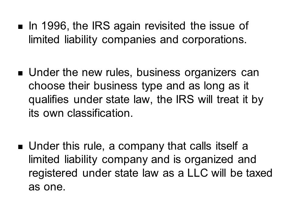 In 1996, the IRS again revisited the issue of limited liability companies and corporations.