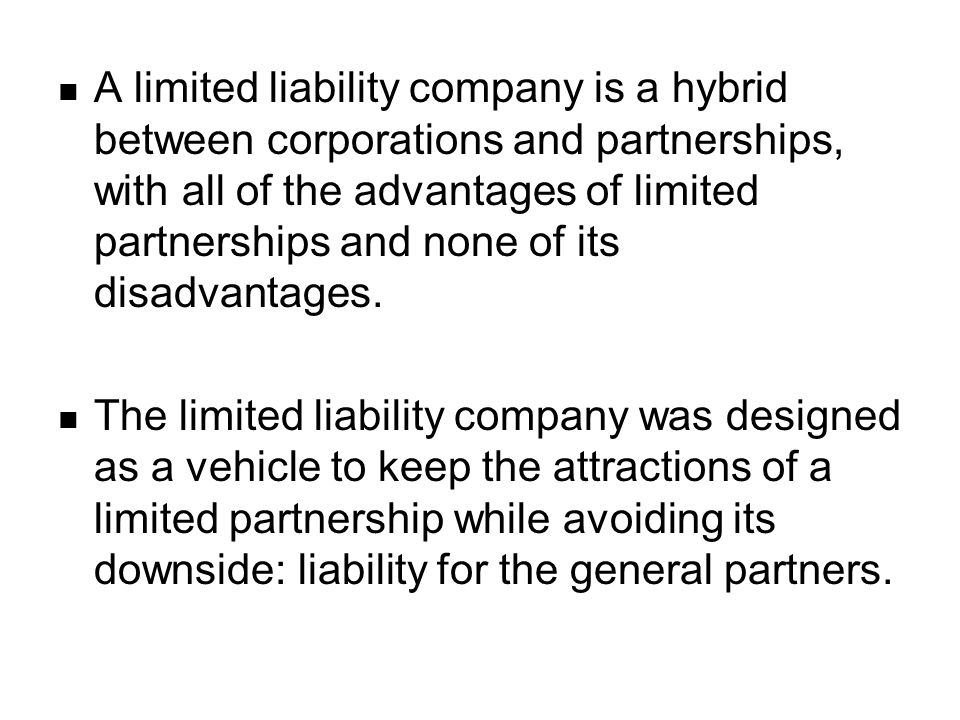 advantages of limited liability company A limited liability company with multiple members that elects to be taxed as  partnership may specially allocate the members'.