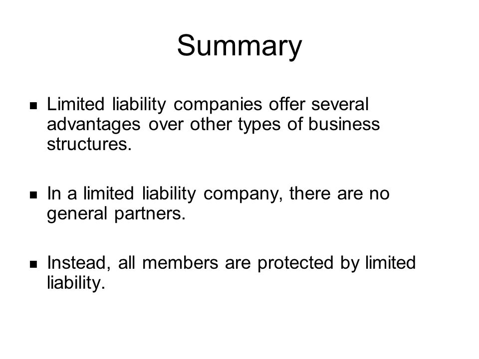 Summary Limited liability companies offer several advantages over other types of business structures.