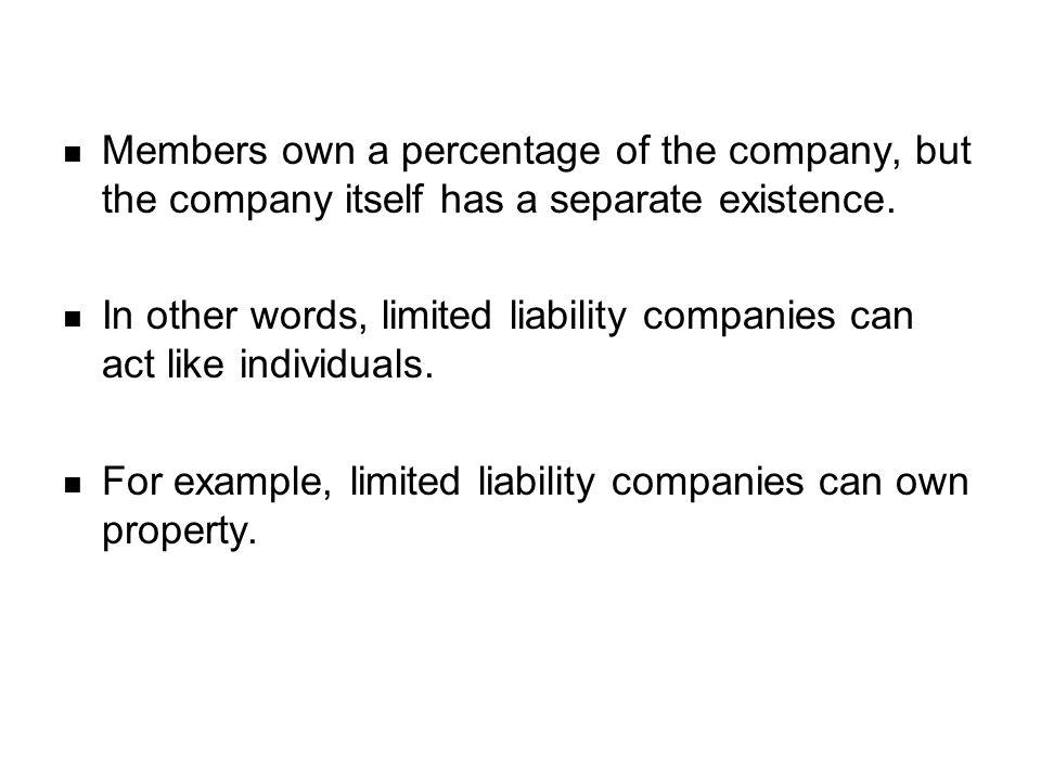 Members own a percentage of the company, but the company itself has a separate existence.
