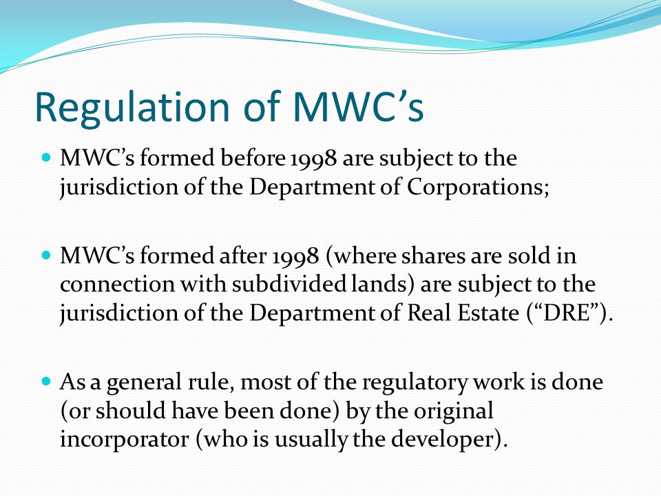 Regulation of MWC's MWC's formed before 1998 are subject to the jurisdiction of the Department of Corporations;