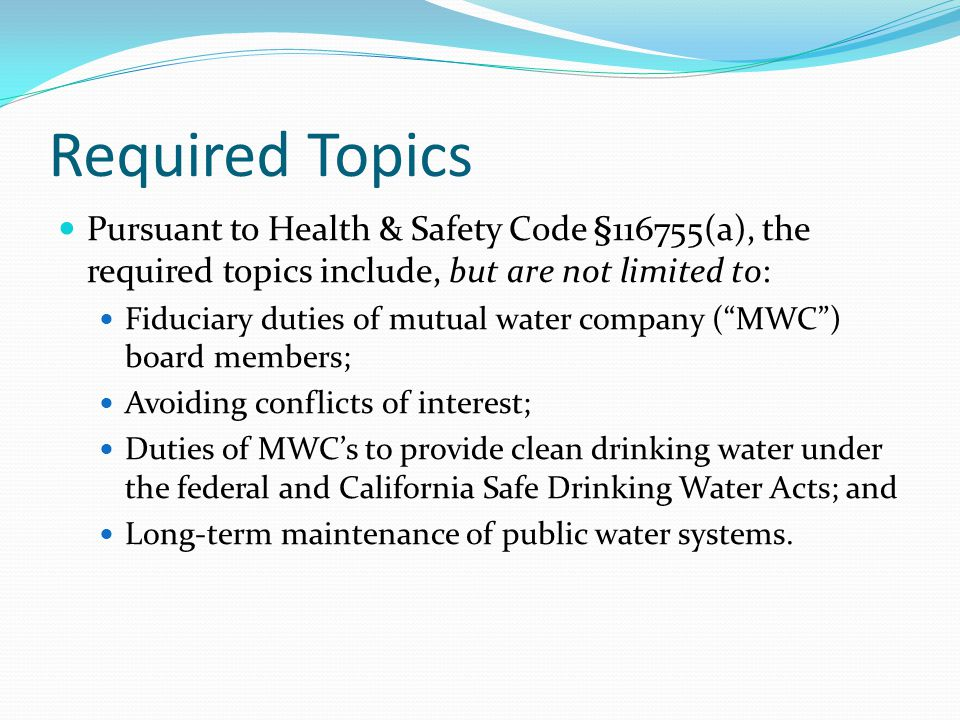 Required Topics Pursuant to Health & Safety Code §116755(a), the required topics include, but are not limited to: