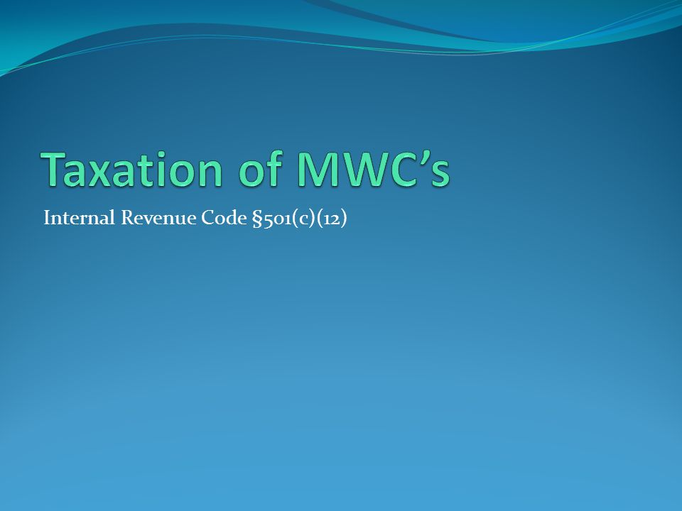 Taxation of MWC's Internal Revenue Code §501(c)(12)