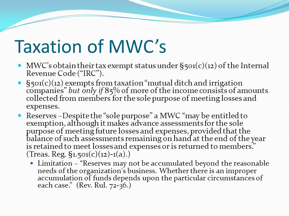 Taxation of MWC's MWC's obtain their tax exempt status under §501(c)(12) of the Internal Revenue Code ( IRC ).