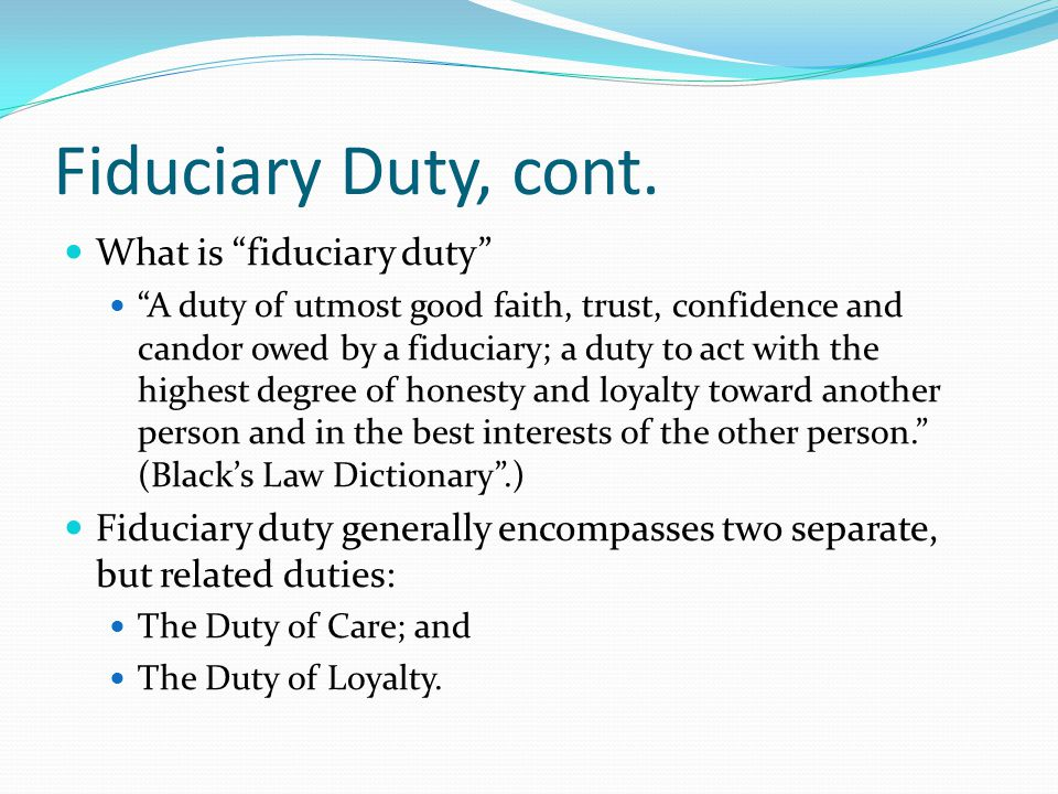 Fiduciary Duty, cont. What is fiduciary duty