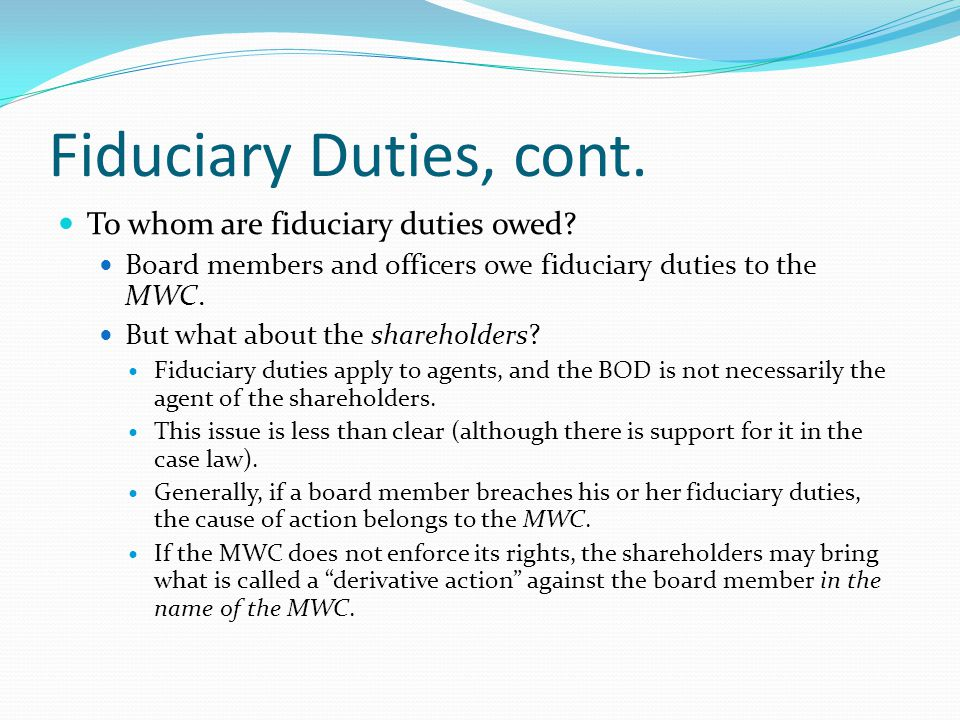 Fiduciary Duties, cont. To whom are fiduciary duties owed