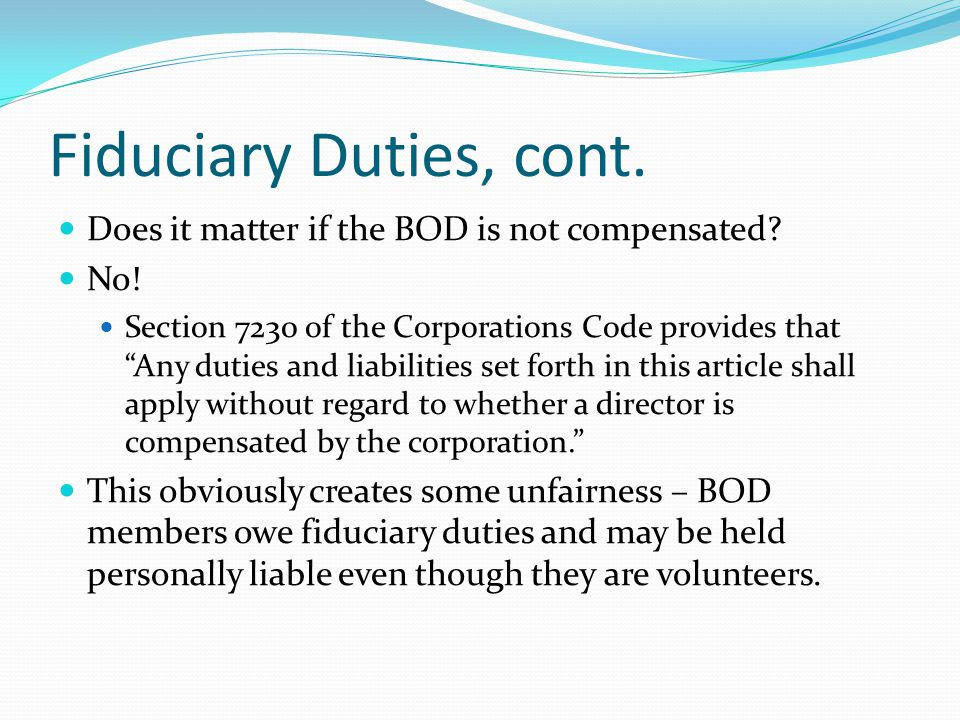 Fiduciary Duties, cont. Does it matter if the BOD is not compensated