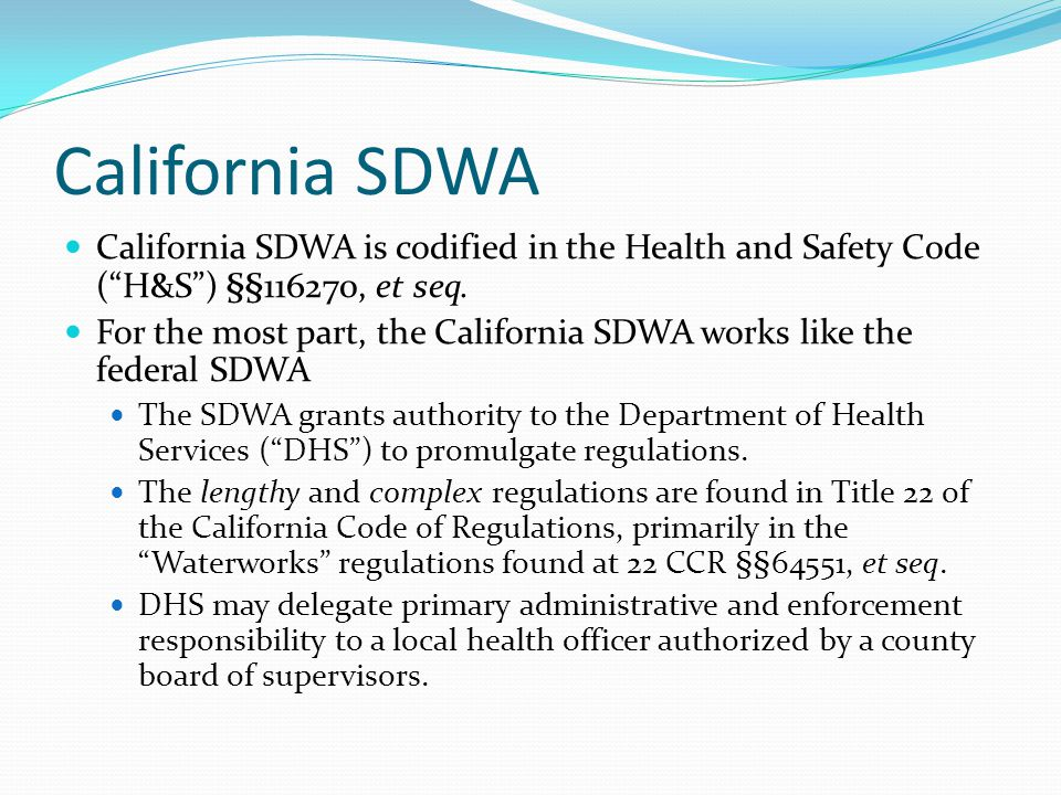 California SDWA California SDWA is codified in the Health and Safety Code ( H&S ) §§116270, et seq.