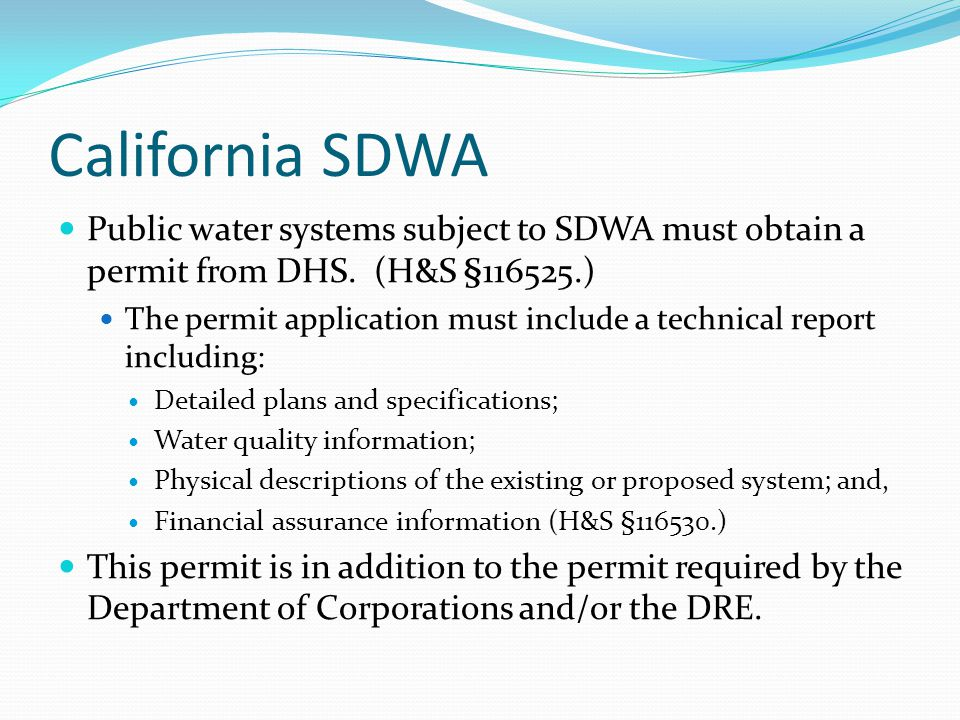California SDWA Public water systems subject to SDWA must obtain a permit from DHS. (H&S §116525.)