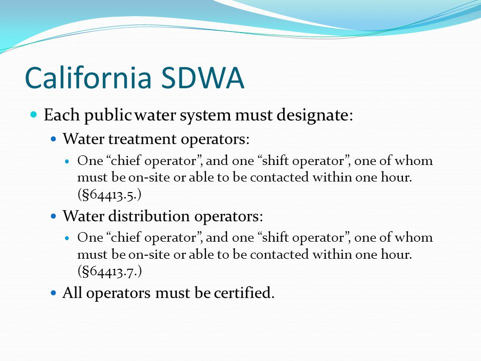 California SDWA Each public water system must designate: