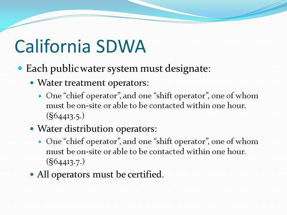 California SDWA Each public water system must designate: