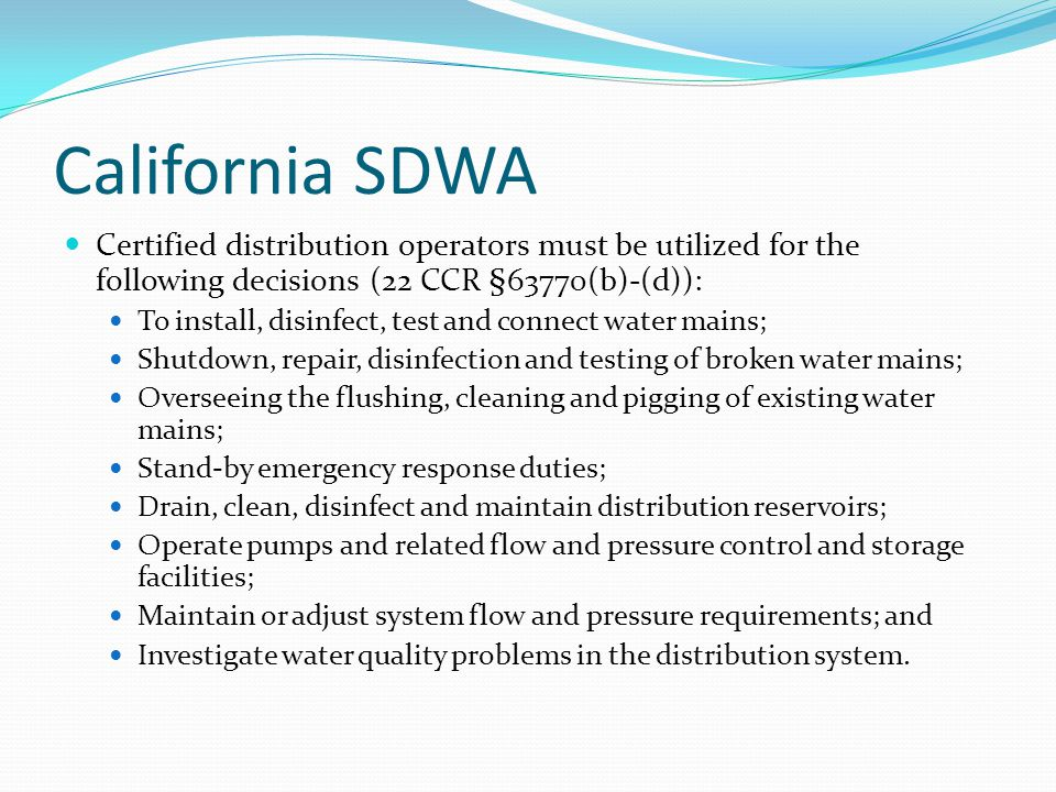 California SDWA Certified distribution operators must be utilized for the following decisions (22 CCR §63770(b)-(d)):
