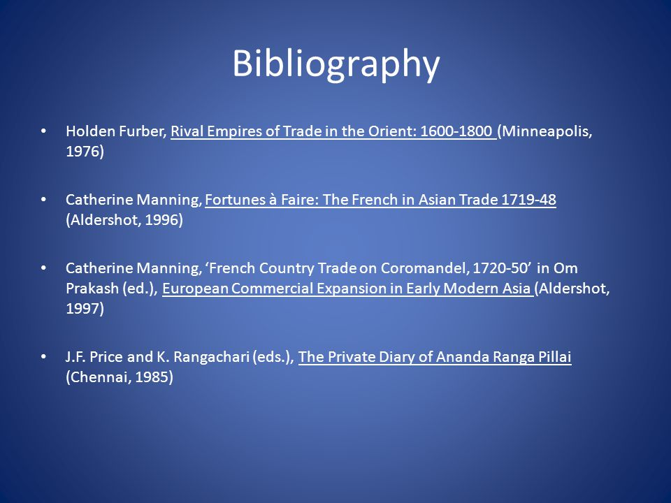 Bibliography Holden Furber, Rival Empires of Trade in the Orient: 1600-1800 (Minneapolis, 1976)