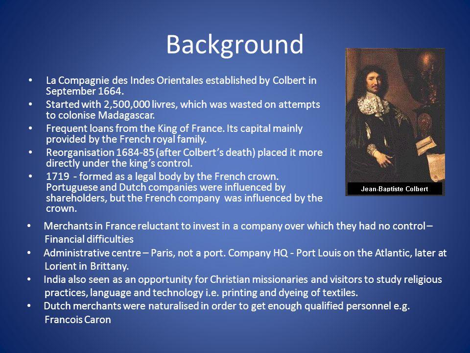 Background La Compagnie des Indes Orientales established by Colbert in September 1664.