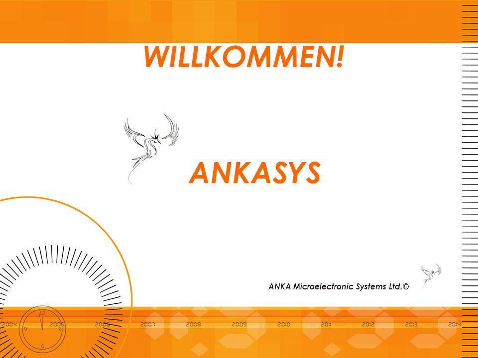 WILLKOMMEN! ANKASYS ANKA Microelectronic Systems Ltd.©