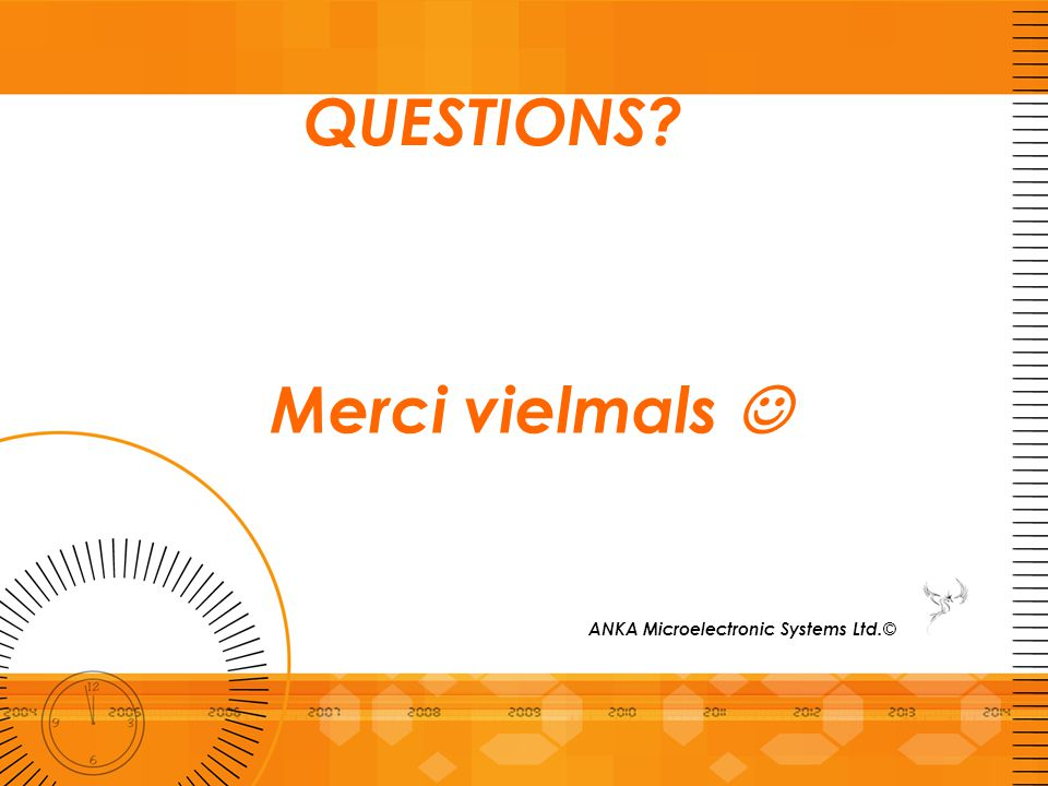 QUESTIONS Merci vielmals  ANKA Microelectronic Systems Ltd.©
