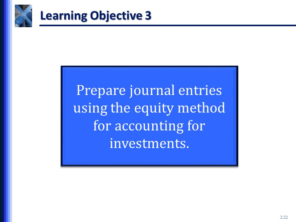 Learning Objective 3 Prepare journal entries using the equity method for accounting for investments.