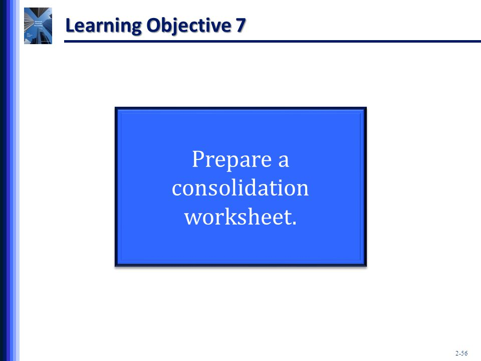 Prepare a consolidation worksheet.