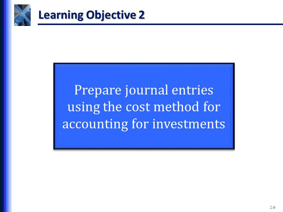 Learning Objective 2 Prepare journal entries using the cost method for accounting for investments