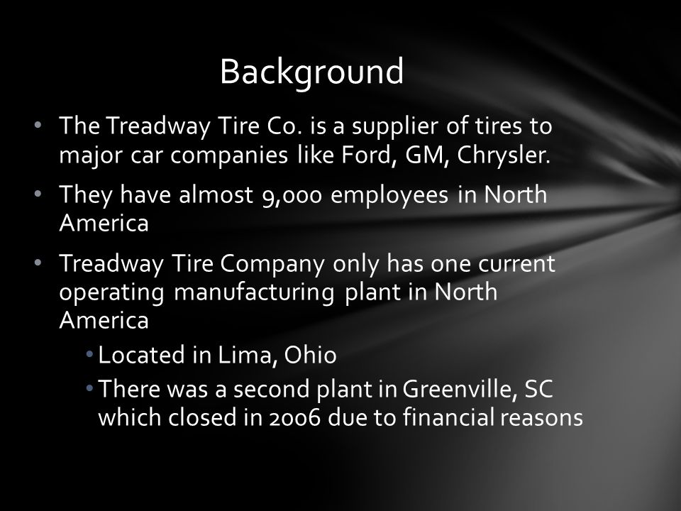 Background The Treadway Tire Co. is a supplier of tires to major car companies like Ford, GM, Chrysler.