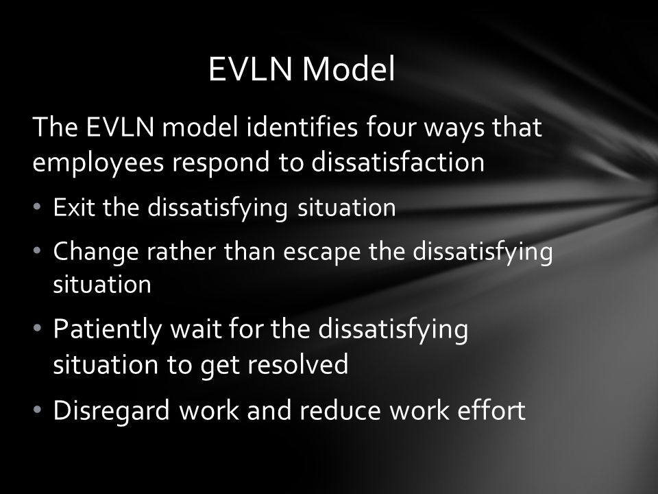 EVLN Model The EVLN model identifies four ways that employees respond to dissatisfaction. Exit the dissatisfying situation.