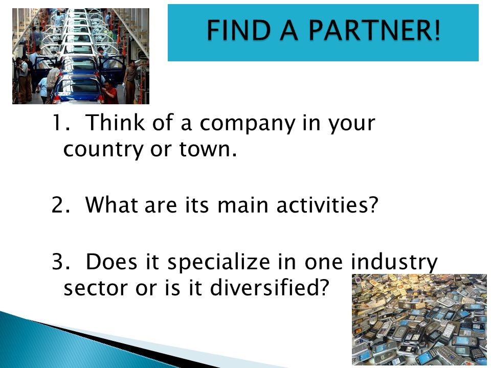FIND A PARTNER! 1. Think of a company in your country or town.