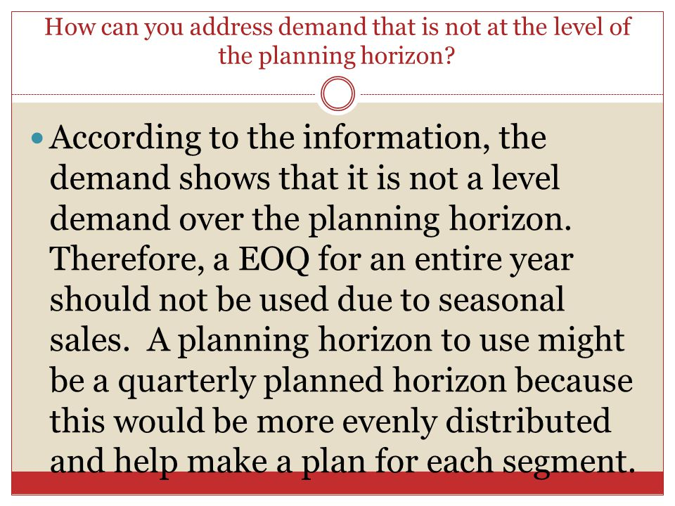 How can you address demand that is not at the level of the planning horizon