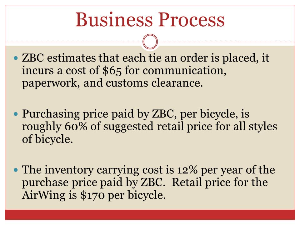 Business Process ZBC estimates that each tie an order is placed, it incurs a cost of $65 for communication, paperwork, and customs clearance.